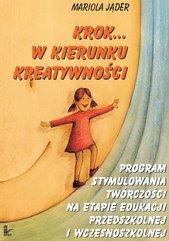 Krok w kierunku kreatywności. Program stymulowania twórczości na etapie edukacji przedszkolnej i wczesnoszkolnej