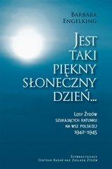 Jest taki piękny słoneczny dzień... Losy Żydów szukających ratunku na wsi polskiej 1942-1945