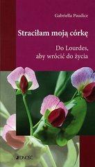 Straciłam moją córkę. Do Lourdes, aby wrócić do życia.