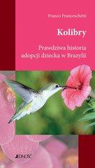 Kolibry. Prawdziwa historia adopcji dziecka w Brazylii.