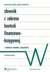 Niemiecko-polski, polsko-niemiecki słownik z zakresu kontroli finansowo-księgowej z indeksem zawodów i specjalności