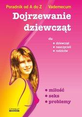 Dojrzewanie dziewcząt. Poradnik od A do Z. Vademecum dla dziewcząt, nauczycieli, rodziców. Miłość, seks, problemy