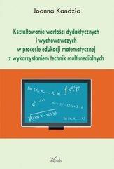 Kształtowanie wartości dydaktycznych i wychowawczych w procesie edukacji matematycznej z wykorzystaniem technik multimedialnych