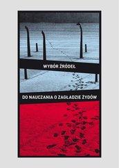 Wybór źródeł do nauczania o zagładzie Żydów na okupowanych ziemiach polskich. Materiały pomocnicze dla szkół ponadpodstawowych
