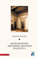 Mistrz Benedykt – królewski architekt Zygmunta I