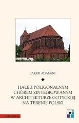 Hale z poligonalnym chórem zintegrowanym w architekturze gotyckiej na terenie Polski