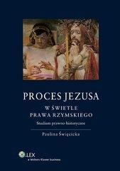 Proces Jezusa w świetle prawa rzymskiego. Studium prawno-historyczne