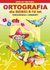 Ortografia dla dzieci 8-10 lat. Ćwiczenia i zabawy. Ó, u, ch, h