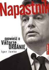 Napastnik. Opowieść o Viktorze Orbánie