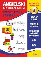 Angielski dla dzieci 4. Pierwsze słówka. Ćwiczenia. 6-8 lat. Days of a week. Rooms in the house. Furniture & house equipment. Ci