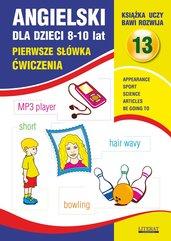 Angielski dla dzieci 13. Pierwsze słówka.  8-10 lat. Ćwiczenia