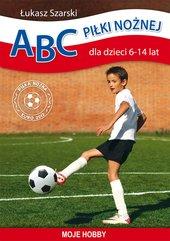ABC piłki nożnej dla dzieci 6-14 lat. Moje hobby