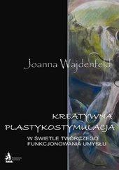 Kreatywna plastykostymulacja w świetle twórczego funkcjonowania umysłu