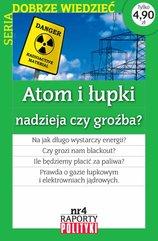 Seria:Dobrze wiedzieć. Raport Polityki nr 4 : Atom i łupki nadzieja czy groźba?