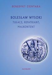 Bolesław Wysoki. Tułacz, repatriant, malkontent