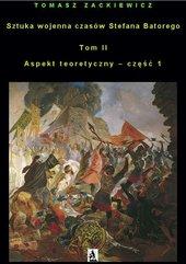 Sztuka wojenna czasów Stefana Batorego. Tom II. Aspekt teoretyczny - część 1