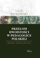 Przełom dwoistości w pedagogice polskiej. Historia, teoria i krytyka