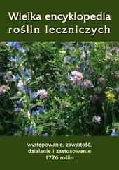 Wielka encyklopedia roślin leczniczych. Występowanie, zawartość, działanie i zastosowanie 1726 roślin