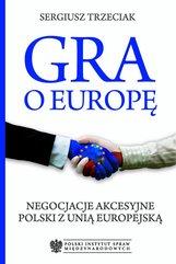 Gra o Europę. Negocjacje akcesyjne Polski z Unią Europejską