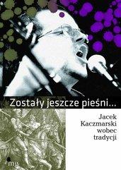 Zostały jeszcze pieśni. Jacek Kaczmarski wobec tradycji