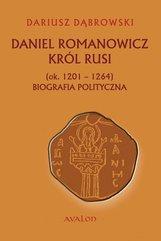 Daniel Romanowicz. Król Rusi (ok. 1201 - 1264). Biografia polityczna