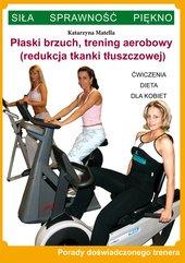 Płaski brzuch, trening aerobowy (redukcja tkanki tłuszczowej). Ćwiczenia, dieta dla kobiet. Porady doświadczonego trenera. Siła,