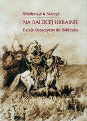 Na dalekiej Ukrainie. Dzieje Kozaczyzny do 1648 roku.