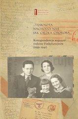 ... Tęsknota nachodzi nas jak ciężka choroba ... Korespondencja wojenna rodziny Finkelsztejnów. 1939-1941