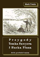 Przygody Tomka Sawyera i Hucka Finna. Dwie powieści razem