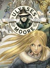 Ulysses Moore. (Tom 10). Lodowa Kraina