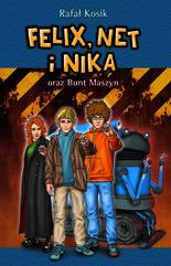 Felix, Net i Nika. Felix, Net i Nika oraz Bunt Maszyn