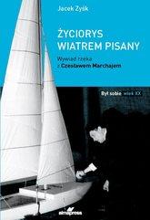 Życiorys wiatrem pisany Wywiad rzeka z Czesławem Marchajem
