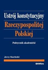 Ustrój konstytucyjny Rzeczypospolitej Polskiej. Podręcznik akademicki