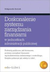 Doskonalenie systemu zarządzania finansami w jednostkach administracji publicznej Koncepcje, metody, techniki, narzędzia, instru