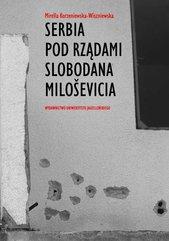 Serbia pod rządami Slobodana Milosevica. Serbska polityka wobec rozpadu Jugosławii w latach dziewięćdziesiątych XX wieku