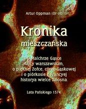 Kronika mieszczańska. O Malchrze Gąsce rajcy warszawskim, o pięknej Zofce, córze Gąskowej...