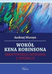 Wokół Kena Robinsona. Kreatywnego myŚlenia o edukacji