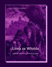 Litwa za Witolda. Opowiadanie historyczne