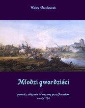 Młodzi gwardziści - powieść z oblężenia Warszawy przez Prusaków w roku 1794