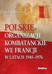 Polskie organizacje kombatanckie we Francji w latach 1945-1976