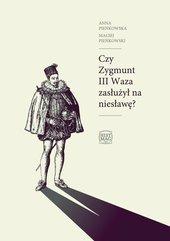 Czy Zygmunt III Waza zasłużył na niesławę?