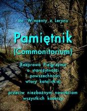 Pamiętnik (Commonitorium). Rozprawa Pielgrzyma o starożytności i powszechności wiary katolickiej przeciw niezbożnym nowościom ws