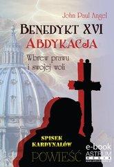 Benedykt XVI. Abdykacja. Wbrew prawu i swojej woli