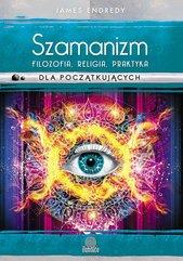 Szamanizm: filozofia, religia, praktyka dla początkujących