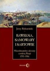 Bawełna, samowary i Sartowie. Muzułmańskie okrainy carskiej Rosji 1795-1916