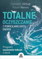 Totalne oczyszczanie z pomocą anielskich energii. Program usuwania toksyn z życia