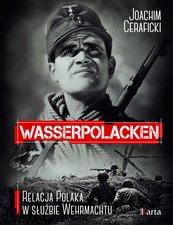 Wasserpolacken. Relacja Polaka w służbie Wehrmachtu