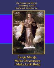Za Przyczyną Maryi. Przykłady opieki Królowej Różańca św. Święta Maryja, Matka Chrystusowa i Matka Łaski Bożej