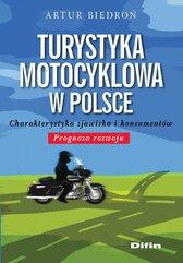 Turystyka motocyklowa w Polsce. Charakterystyka zjawiska i konsumentów. Prognoza rozwoju