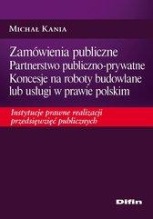 Zamówienia publiczne. Partnerstwo publiczno-prywatne. Koncesje na roboty budowlane lub usługi w prawie polskim. Instytucje prawn